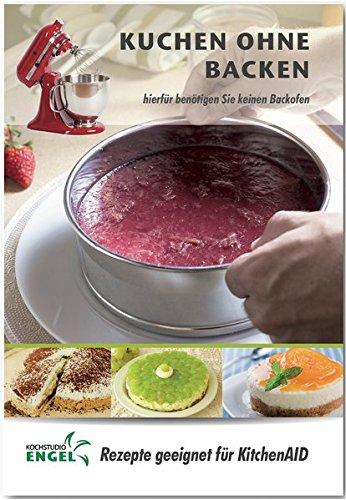 Kuchen ohne Backen - Rezepte geeignet für KitchenAid: hierfür benötigen Sie keinen Backofen (Backofen Kitchenaid)
