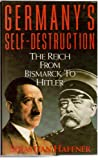 Germany's Self-destruction: Reich from Bismarck to Hitler
