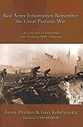 [Red Army Infantrymen Remember the Great Patriotic War: A Collection of Interviews with 16 Soviet WW-2 Veterans] (By: Artem Drabkin) [published: October, 2009]