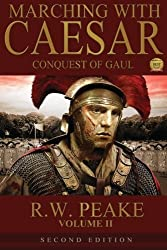 Marching With Caesar-Conquest of Gaul: Second Edition (Volume 2) by R.W. Peake (2014-01-24)