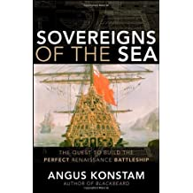 Sovereigns of the Sea: The Quest to Build the Perfect Renaissance Battleship by Angus Konstam (2008-08-01)