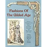 [Fashions of the Gilded Age, Volume 1: Undergarments, Bodices, Skirts, Overskirts, Polonaises, and Day Dresses 1877-1882] (By: Frances Grimble) [published: September, 2004]