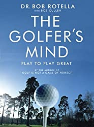 The Golfer's Mind by Dr. Bob Rotella (2005-04-04)