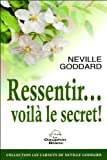 Ressentir. voilà le secret !