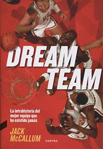 Dream Team : la intrahistoria del mejor equipo que ha existido jamás por Jack Mccallum