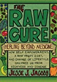 The Raw Cure: Healing Beyond Medicine: How self-empowerment, a raw vegan diet, and change of lifestyle can free us from sickness and disease.