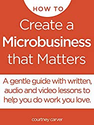 How to Create a Microbusiness that Matters: a step by step guide to doing work you love online and off (English Edition)