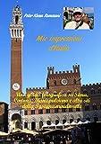 Mie impressioni d'Italia: Una guida fotografica su Siena, Cortona, Montepulciano e altri siti della Toscana meridionale