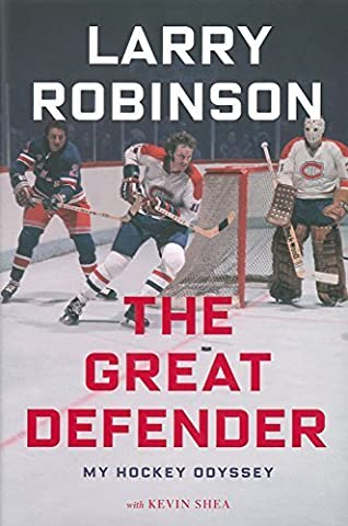 The Great Defender: My Hockey Odyssey First edition by Robinson, Larry, Shea, Kevin (2014)