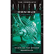 The Complete Aliens Omnibus: Volume Four: Music of the Spears & Berserker: 4