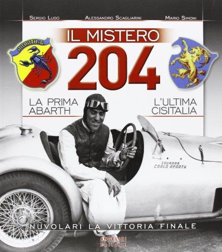 Il mistero 204. La prima Abarth-L'ultima Cisitalia-Nuvolari la vittoria finale