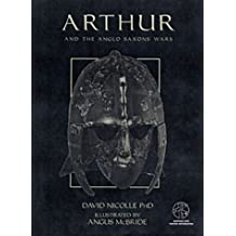 Arthur and the Anglo Saxon Wars: With visitor information (Trade Editions) by Dr David Nicolle (2000-09-25)