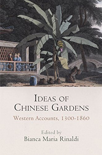Ideas of Chinese Gardens: Western Accounts, 1300-1860 (Penn Studies in Landscape Architecture)