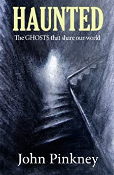 HAUNTED: The GHOSTS that share our world by [PINKNEY, JOHN]