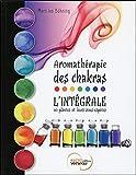 Aromathérapie des chakras - L'intégrale