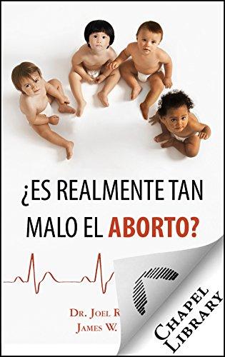 ¿Es realmente tan malo el aborto? por Dr. Joel R. Beeke
