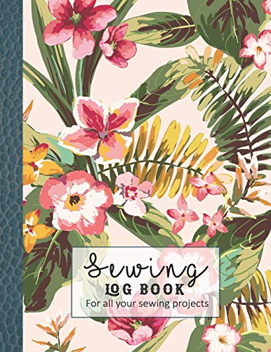 Sewing log book: Large Journal for the sewing lover, machinist, designer or small business to record project work - Floral cover design -