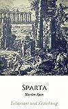 This is Sparta: Lebensart und Erziehung: 6 faszinierende und bizarre Msyterien aus dem Stadtstaat (Antike in a Nutshell 1) (German Edition)