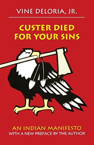 Custer Died for Your Sins: Shadows from the Past and Portents for the Future: An Indian Manifesto (Civilization of the American Indian (Paperback))