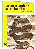 La consultazione psicodinamica. Teoria e tecnica