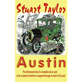 Austin: The bittersweet tale of a lovable old car sent to be crushed at Butcher's scrapyard through no fault of his own!: Volume 1 (The Austin Chronicles Children's Adventure)