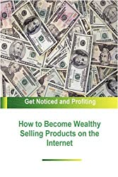 How to Become Wealthy Selling Products on the Internet by Stacey Chillemi (2008-09-08)