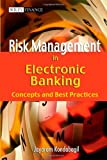 Risk Management in Electronic Banking: Concepts and Best Practices (Wiley Finance)