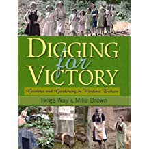 Digging for Victory: Gardens and Gardening in Wartime Britain