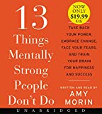 13 Things Mentally Strong People Don't Do Low Price CD: Take Back Your Power, Embrace Change, Face Your Fears, and Train…
