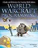 World of Warcraft Programming: A Guide and Reference for Creating WoW Addons (English Edition)...