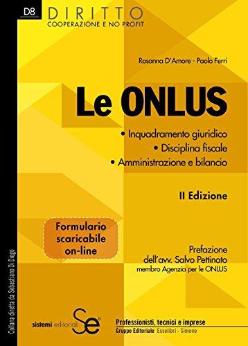 Le Onlus: Inquadramento giuridico - Disciplina fiscale - Amministrazione e bilancio