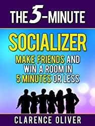 The 5-Minute Socializer: Make Friends and Win A Room In 5-Minutes or Less (The 5-Minute Solutions) (English Edition)
