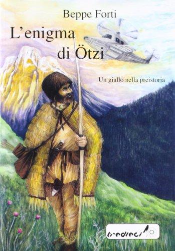 L'enigma di Otzi. Un giallo nella preistoria
