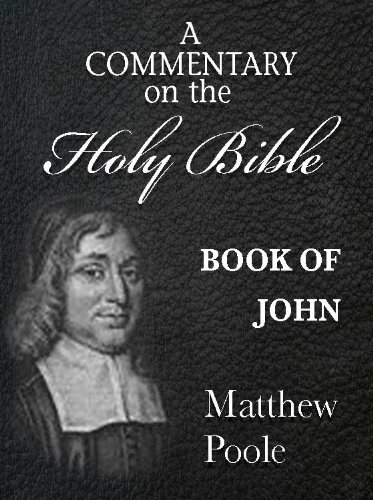 Matthew Poole's Commentary on the Holy Bible - Book of John (Annotated)