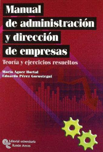 Manual de administración y dirección de empresas: Teoría y ejercicios resueltos (Manuales)