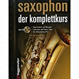 Saxophon - der Komplettkurs - arrangiert für Saxophon - mit CD [Noten/Sheetmusic] Komponist : Weston Ollie