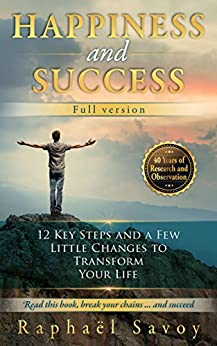 Happiness and Success - Full version: Decide at last to turn your life into a masterpiece by [Savoy, Raphaël]
