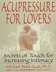 Acupressure for Lovers: Secrets of Touch for Increasing Intimacy by Michael Reed Gach (1997-01-01)