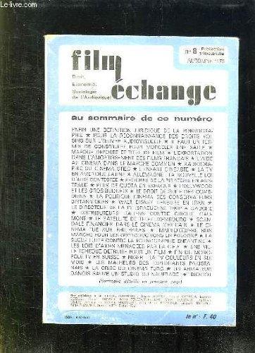FILM ECHANGE N° 8. AUTOMNE 1979. SOMMAIRE: POUR LA RECONNAISSANCE DES DROITS VOISINS SUR L OEUVRE AUDIOVISUELLE, TOURS ET DETOURS DU MONDE AUDIOVISUEL, DE NOUVEAUX AMUSEURS PUBLICS, RADIOGRAPHIE DU CINEMA GREC...