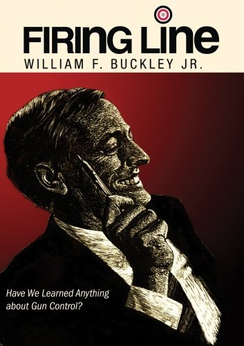 Firing Line with William F. Buckley Jr. Have We Learned Anything about Gun Control? by Harlon B. Carter -