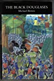 The Black Douglases: War and Lordship in Late Medieval Scotland, 1300-1455