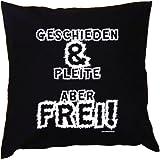Kissen mit Innenkissen - zur Scheidung - Geschieden & pleite - aber frei! - mit 40 x 40 cm - in schwarz : )