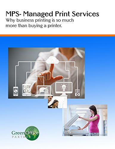 MPS- Managed Print Services: Why business printing is so much more than buying a printer (English Edition)