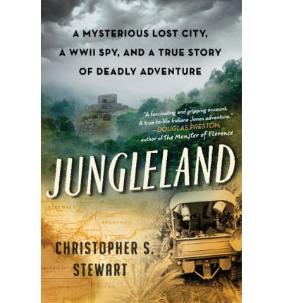 [Jungleland: A True Story of Adventure, Obsession, and the Deadly Search for the Lost White City] (By: Christopher S. Stewart) [published: January, 2013]