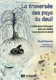 Telecharger Livres La traversee des pays du deuil Guide pour echanger avec un enfant ou un jeune en deuil (PDF,EPUB,MOBI) gratuits en Francaise