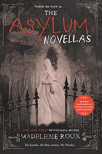 The Asylum Novellas: The Scarlets, The Bone Artists, The Warden por Madeleine Roux