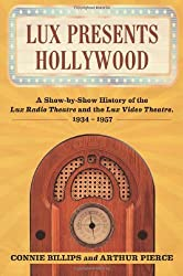Lux Presents Hollywood: A Show-by-Show History of the Lux Radio Theatre and the Lux Video Theatre, 1934-1957 by Connie Billips (2011-10-19)
