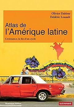 Atlas de l'Amérique latine. Croissance, la fin d'un cycle (ATLAS MONDE)