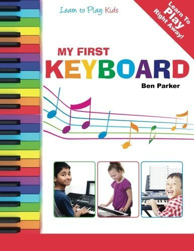 My First Keyboard - Learn To Play: Kids by Parker, Ben (2013) Paperback