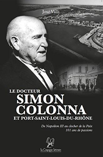 Le docteur Simon Colonna et Port-Saint-Louis-du-Rhône: Un roman biographique (BIOGRAPHIE) par José Valli